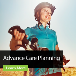 Advance Care Planning. Learn More.